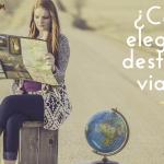 ¿Cómo elegir qué destino visitar?