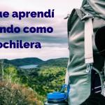 Las lecciones que aprendí viajando como mochilera.