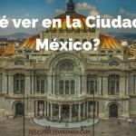 Qué hacer en la Ciudad de México en 5 días