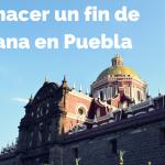 Qué hacer en Puebla en un fin de semana