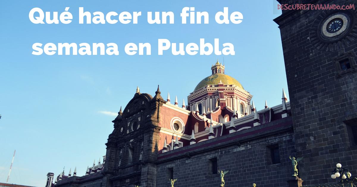 Qué hacer en Puebla un fin de semana