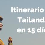 Itinerario por Tailandia en 15 días: Ruta Completa