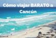 Cómo viajar barato a Cancún Portada