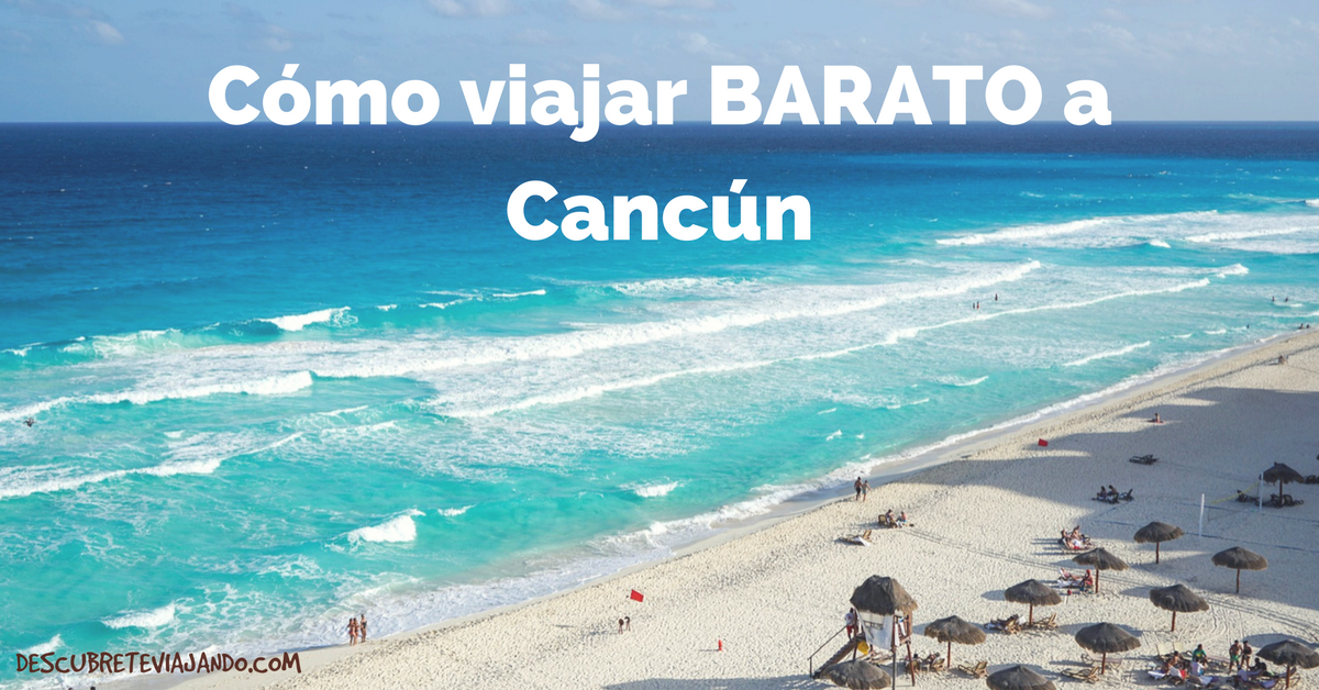 f8cb1a24a1acb Cómo viajar barato a Cancún  Guía Completa - Descúbrete Viajando