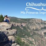 Chihuahua: Mis primeras impresiones