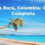 Isla Barú cómo llegar. GUÍA COMPLETA de la isla colombiana.