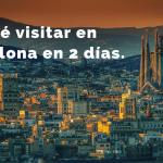 Lugares que visitar en Barcelona en 2 días: Guía con mapas y horarios