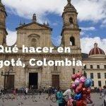 30 cosas que hacer en Bogotá: Guía Rápida