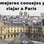 40 Consejos para viajar a París por tu cuenta [Descubre cómo ahorrar y mucho más]
