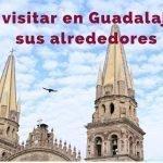 Qué hacer en Guadalajara Jalisco y sus alrededores en un fin de semana.