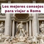 Consejos para viajar a Roma por tu cuenta [Descubre cómo ahorrar y más]
