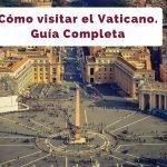Consejos para visitar el Vaticano [Guía COMPLETA actualizada a 2019]