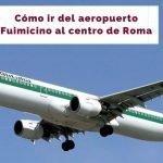 Cómo ir del aeropuerto Fuimicino a Roma [Actualizado 2020]