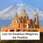Pueblos Mágicos de Puebla [Incluye dónde hospedarse, qué hacer y más]