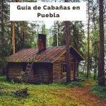 5 Cabañas en Puebla perfectas para descansar en la naturaleza