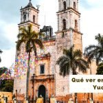 Qué ver en Valladolid Yucatán [Guía Rápida a 2021]